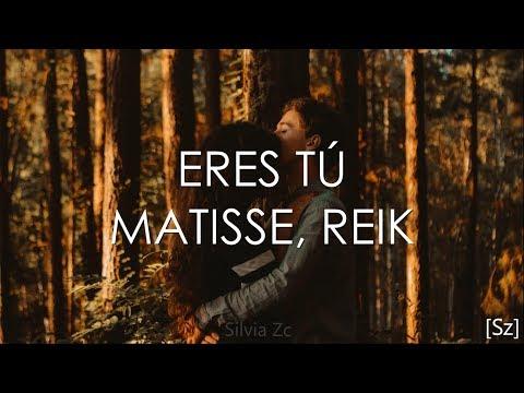 Matisse, Reik - Eres Tú (Letra)