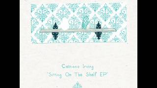 Catriona Irving - Sitting On The Shelf