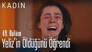 Yeliz'in öldüğünü öğrendi - Kadın 49. Bölüm