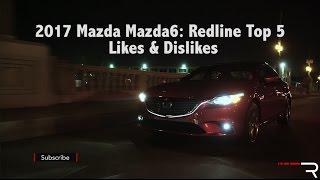 2017 Mazda Mazda6 – Redline: Top 5 Likes & Dislikes