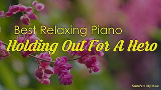 Holding Out For A Hero 🌸 Best relaxing piano, Beautiful Piano Music | City Music