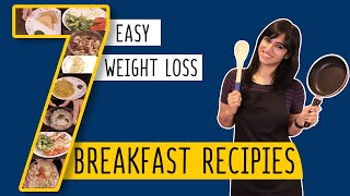 7 Breakfast Recipes for Weight Loss | Easy to Make | GunjanShouts