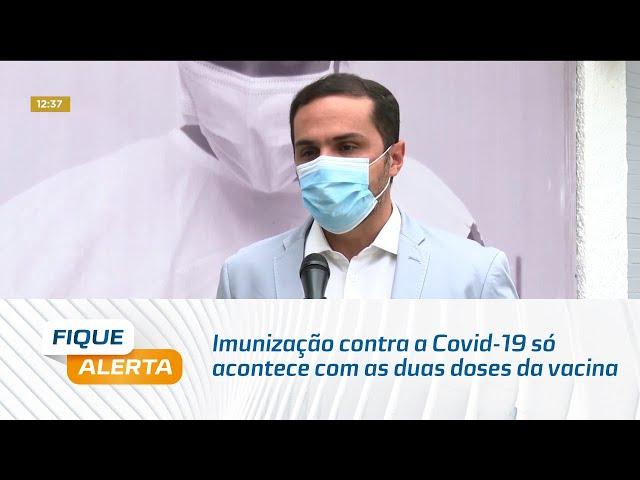 Alerta: Imunização contra a Covid-19 só acontece com as duas doses da vacina