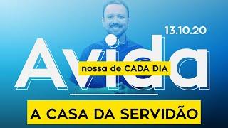 A CASA DA SERVIDÃO - A vida nossa de cada dia - 13/10/20