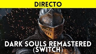 STREAMING ESPAÑOL DARK SOULS REMASTERED en NINTENDO SWITCH - Jugamos a la BETA