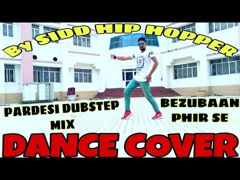 Dance Cover on Pardesi dubstep mix Bezubaan  By Sidd Hip Hopper.