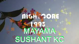 MAYAMA Sushant Kc Nightcore 1993