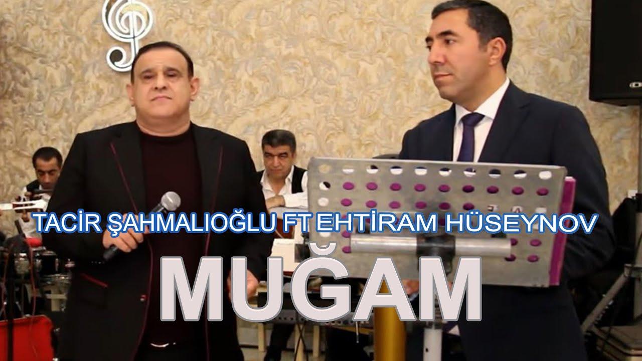 Tacir Sahmalioglu ft Ehtiram Huseynov - Toy Mugam 2019