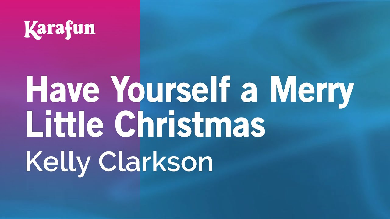 karaoke have yourself a merry little christmas kelly clarkson