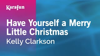 Karaoke Have Yourself A Merry Little Christmas - Kelly Clarkson *