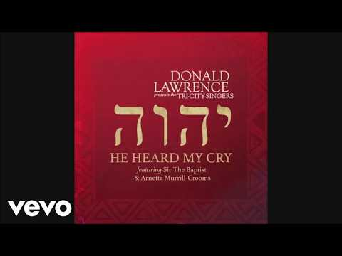 Donald Lawrence - He Heard My Cry {feat. Arnetta Murrill-Crooms} Lyrics (Lyric Video)