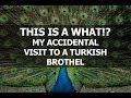 I thought a Turkish brothel was a regular bar
