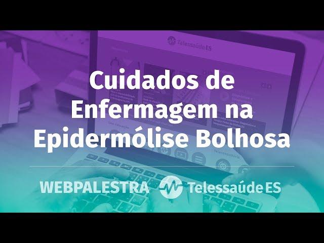WebPalestra: Cuidados de Enfermagem na Epidermólise Bolhosa