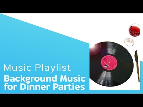 5 Hours of the Best Background Music for Dinner Parties - itcher playlist
