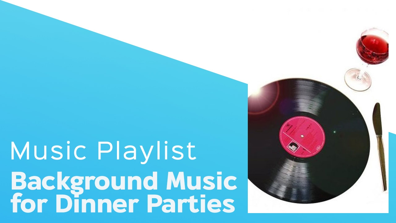 Dinner Music Playlist 5 hours of the best background music for dinner parties - itcher