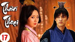 Phim Bộ Trung Quốc 2020 | THẦN THOẠI - Tập 17 | Phim Cổ Trang Xuyên Không Hay Nhất 2020