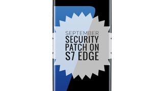New Update September Security Patch On Samsung Galaxy S7 Edge