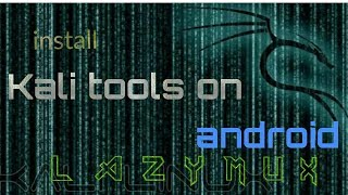 Lazymux install all kali linux tools on android with termux