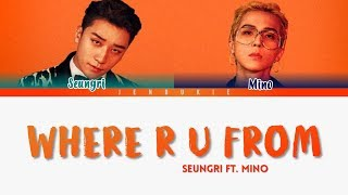 SEUNGRI (승리) feat. Mino (Winner)'WHERE R U FROM' LYRICS (Color Coded Han|Rom|Eng)