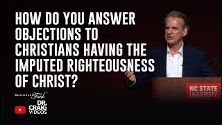 How Do You Answer Objections to Christians Having the Imputed Righteousness of Christ?