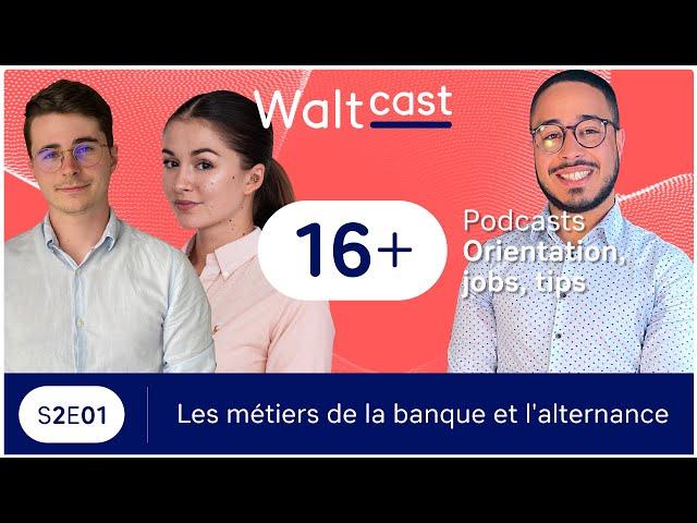 thumbnail video WaltCast - Les métiers de la banque & l'alternance