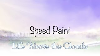 Speed Painting - Life Above the Clouds