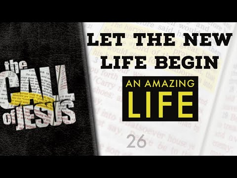 26/26 Let The New Life Begin - An Amazing life