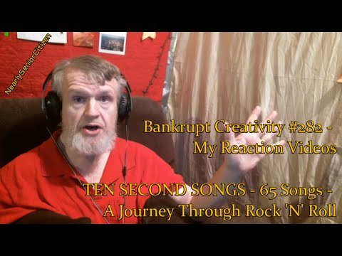 TEN SECOND SONGS - 65 SONGS - A JOURNEY : Bankrupt Creativity #282 - My Reaction Videos