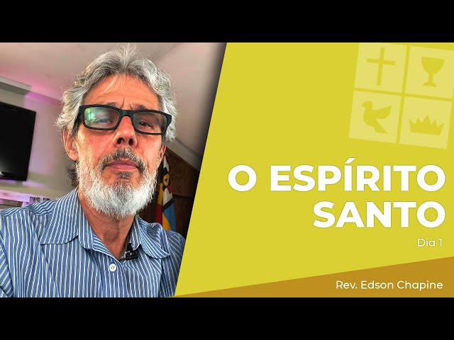 O Espírito Santo | Dia 1 | Rev. Edson Chapine | Jun 14, 2021