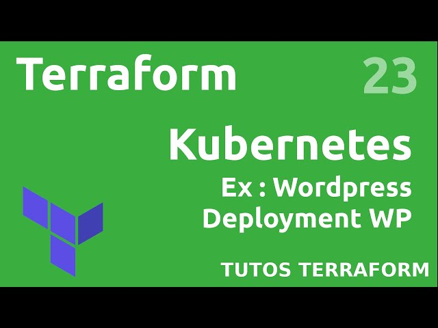 TERRAFORM - 23. KUBERNETES/WORDPRESS : ECRIRE LE DEPLOYMENT WORDPRESS