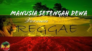 Download Mp3 Manusia Setengah Dewa - Iwan Fals Reggae Version