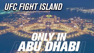 UFC FIGHT ISLAND | ONLY IN ABU DHABI