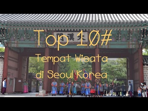 Top 10 Tempat Wisata di Seoul Korea | ini namja backpacker