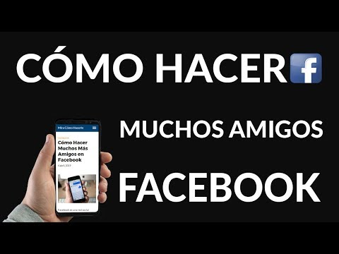 ¿Cómo Hacer Muchos Más Amigos en Facebook?