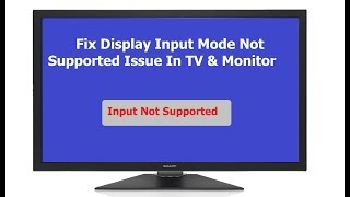 How to Fix Display Input Mode Not Supported Issue In TV & Monitor
