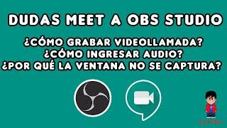Grabar llamada, capturar ventana e ingresar audio de Meet en OBS Studio V.26