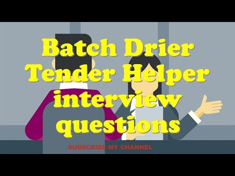 Batch Drier Tender Helper interview questions