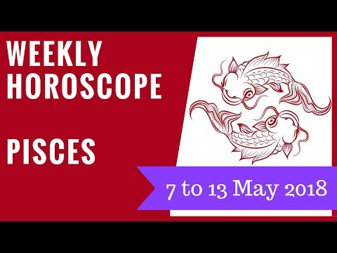 Pisces weekly horoscope 7 to 13 May 2018