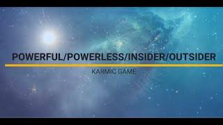 POWERFUL/POWERLESS/INSIDER/OUTSIDER KARMIC GAME