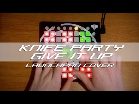 Knife Party - Give It Up // Launchpad Cover