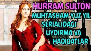 MUHTASHAM YUZ YIL SERIALIDAGI UYDIRMA VA HAQIQATLAR (HURRAM)