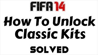 How To Unlock Classic Kits In FIFA 14