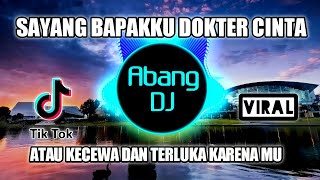 DJ SAYANG BAPAKKU DOKTER CINTA | ATAU KECEWA TERLUKA KARENAMU REMIX 2021 FULL BASS VIRAL TIKTOK