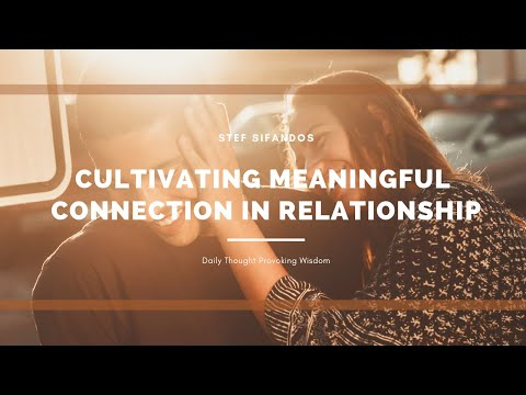 Cultivating Meaningful Connection In Relationship