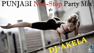 Punjabi Non-Stop Party Mix (DJ-AKELA) | Dance Mix | Latest Mashup song 2019