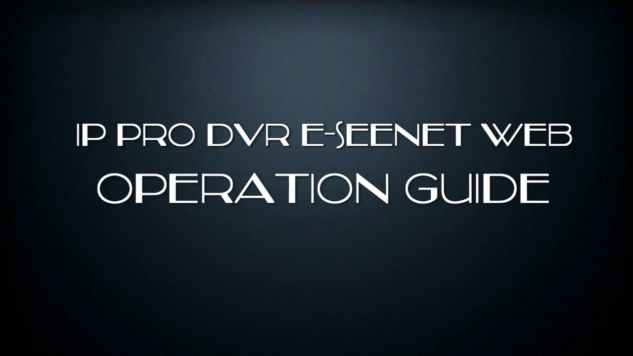 [PC or Laptop] HiCam IP PRO DVR: E-seenet Web Operation Tutorial