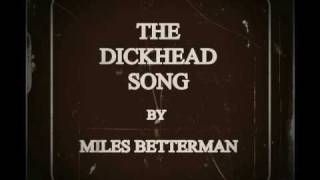 THE DICKHEAD SONG (Revenge Song) by Miles Betterman