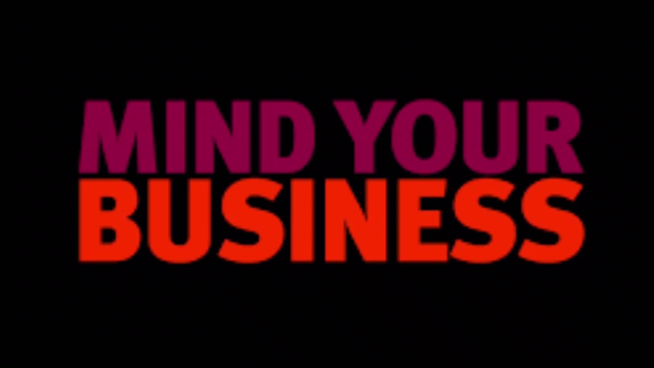 mind your business full version youtube