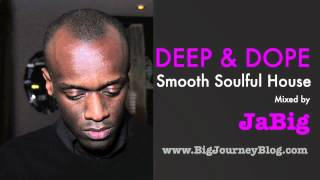 Smooth Soulful Deep House Music Lounge Mix by JaBig [DEEP & DOPE Soul Jazz Playlist]