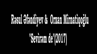 Resul Efendiyev & Orxan Mirnatiqoglu-Sevirem de(2017)